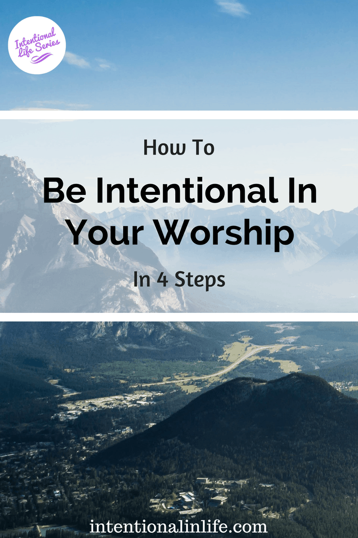 Come on over and join worship leader Sandra as she shares 4 steps on how to be intentional in your worship. Part of the Intentional in Life series!