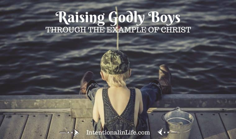Raising Godly Boys Through the Example of Christ