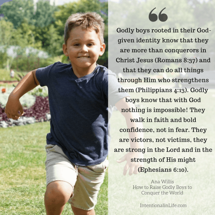 It's not an easy task to raise godly boys but we know that we, godly moms, are called to intentionally raise our boys to love God,follow Christ's footsteps, and fulfill their God-given destiny. More than that, we are called to raise godly boys to conquer the world!