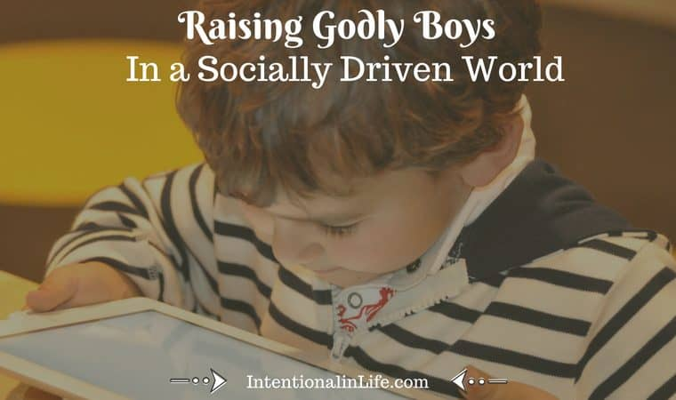 Raising Godly Boys in a Socially Driven World