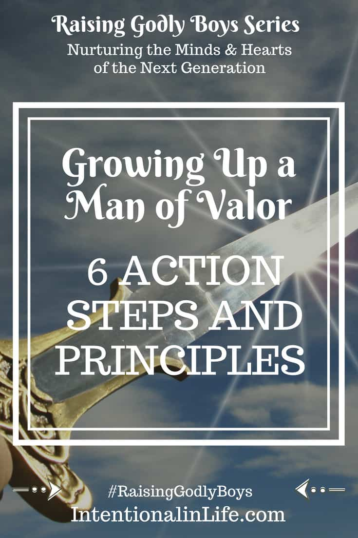 We all want to raise our boys up to be a mighty man of valor. Here are six principles and action steps to help us raise Godly boys in the way of valor.