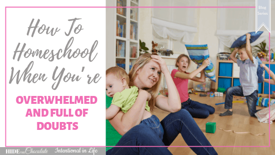 Having doubts and feeling overwhelmed doesn't prove you aren't cut out for homeschooling. It shows you are a caring and intentional mom.